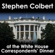 Stephen Colbert At the White House Correspondents' Dinner